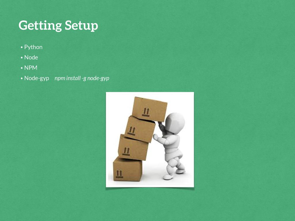 Getting Setup • Python • Node • NPM • Node-gyp ...