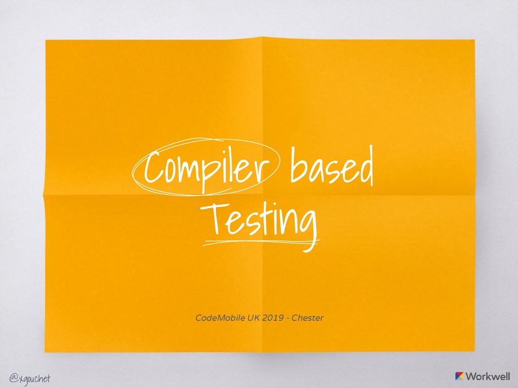 @xgouchet Compiler based Testing CodeMobile UK ...
