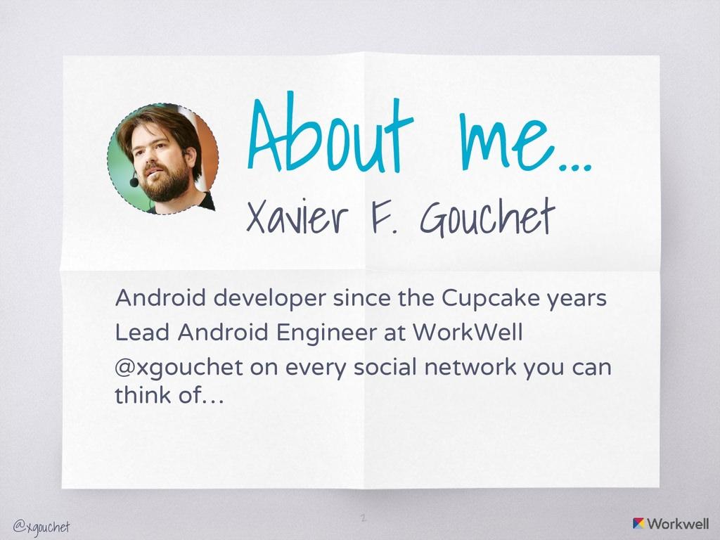 @xgouchet About me… Xavier F. Gouchet Android d...
