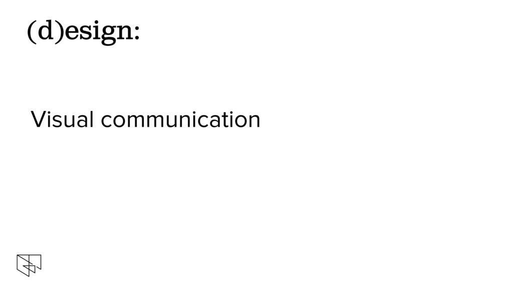 Visual communication (d)esign: