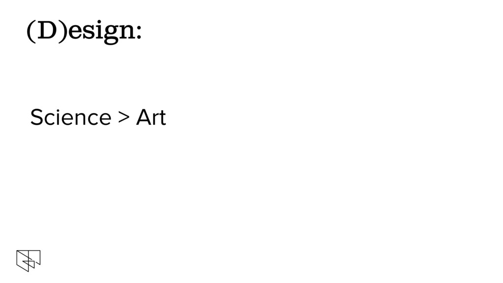 Science > Art (D)esign:
