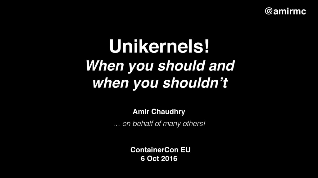 Unikernels! When you should and when you shoul...