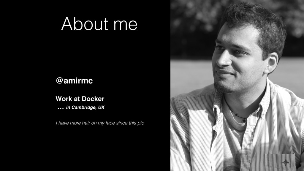 About me @amirmc Work at Docker … in Cambridge...