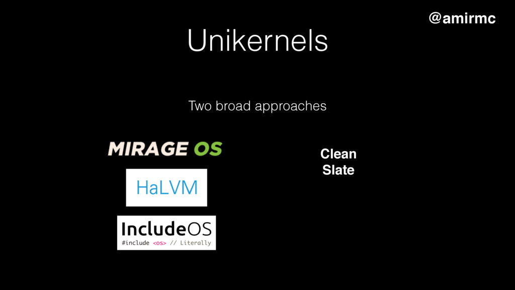 Two broad approaches @amirmc Clean Slate Uniker...