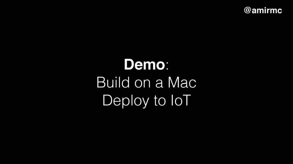 Demo: Build on a Mac Deploy to IoT @amirmc
