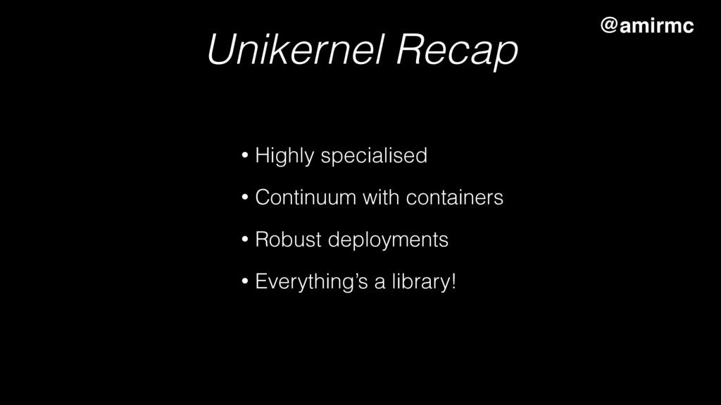 Unikernel Recap • Highly specialised • Continuu...