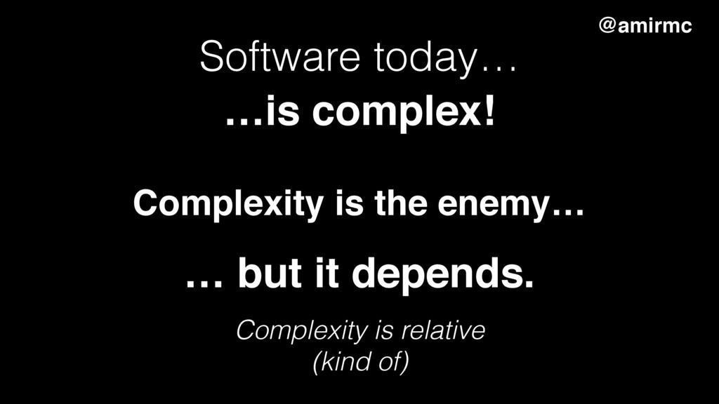 Software today… …is complex! @amirmc … but it d...