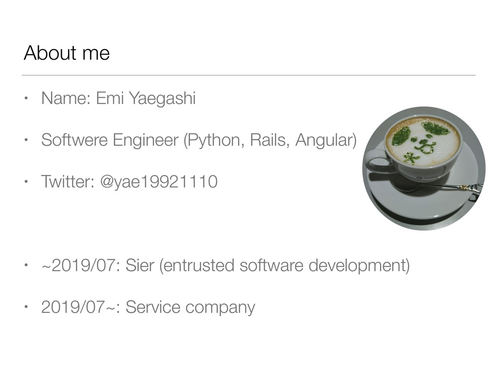 About me • Name: Emi Yaegashi • Softwere Engine...