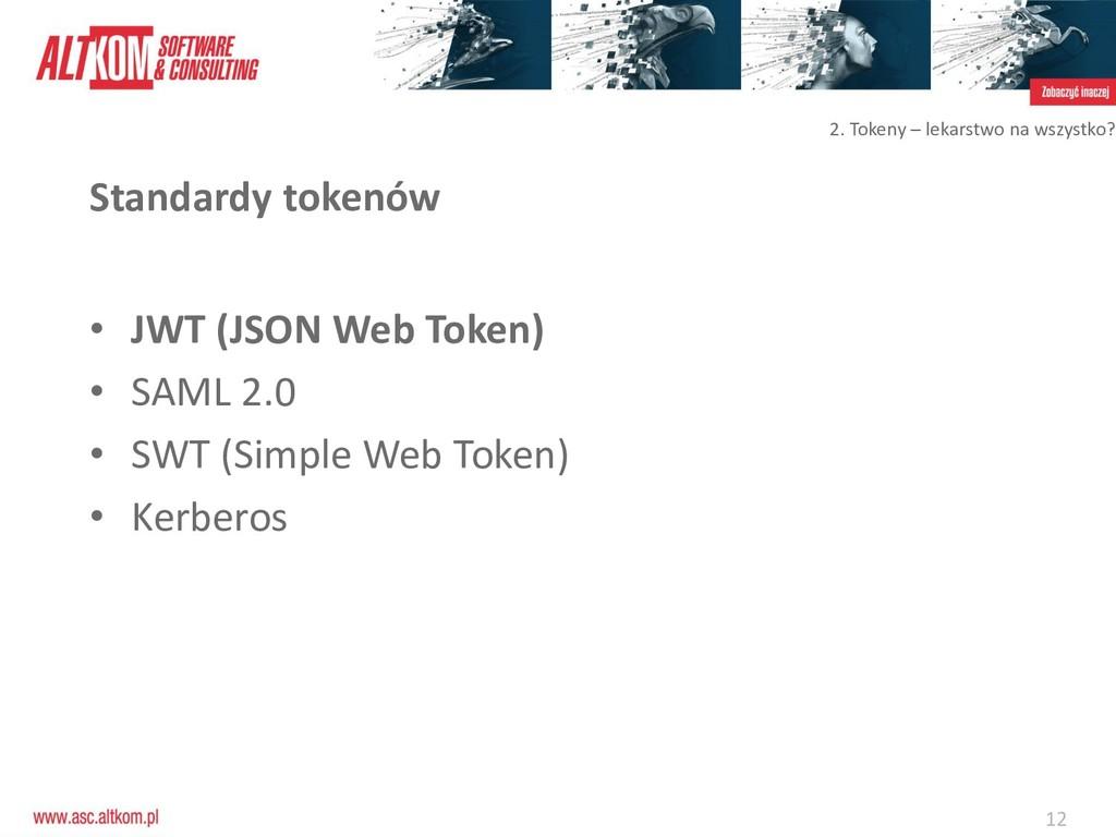 12 Standardy tokenów • JWT (JSON Web Token) • S...