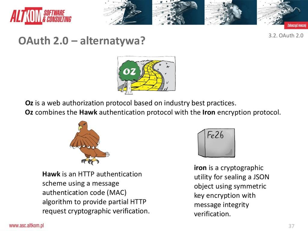 37 OAuth 2.0 – alternatywa? 3.2. OAuth 2.0 Oz i...
