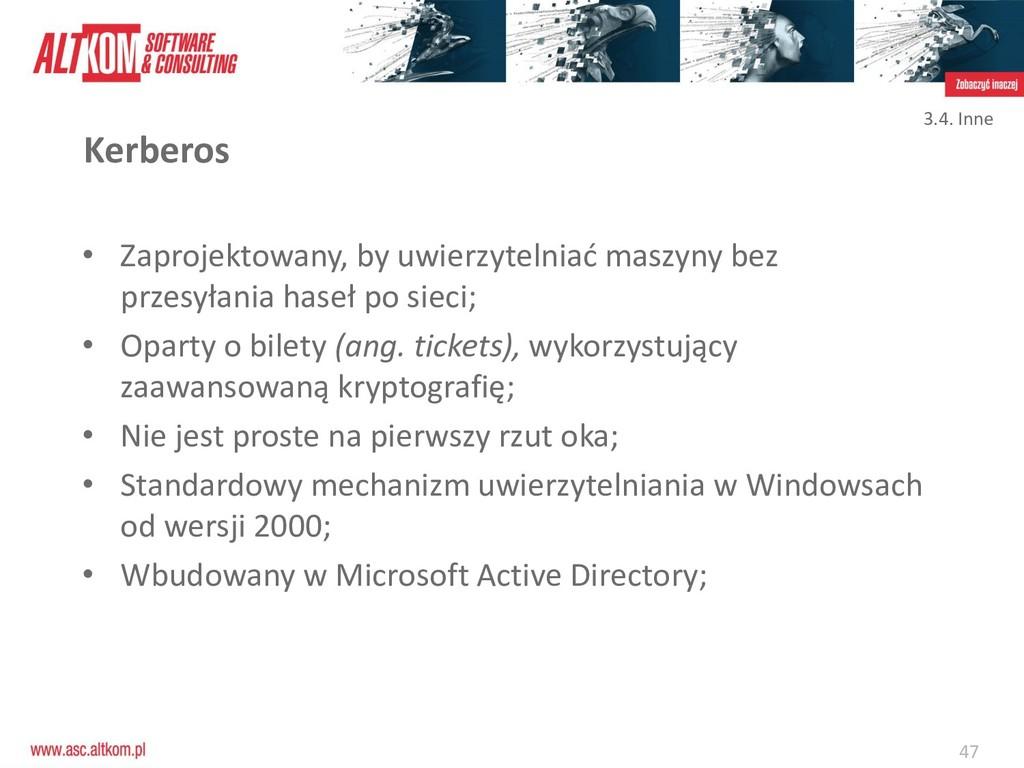 47 Kerberos • Zaprojektowany, by uwierzytelniać...