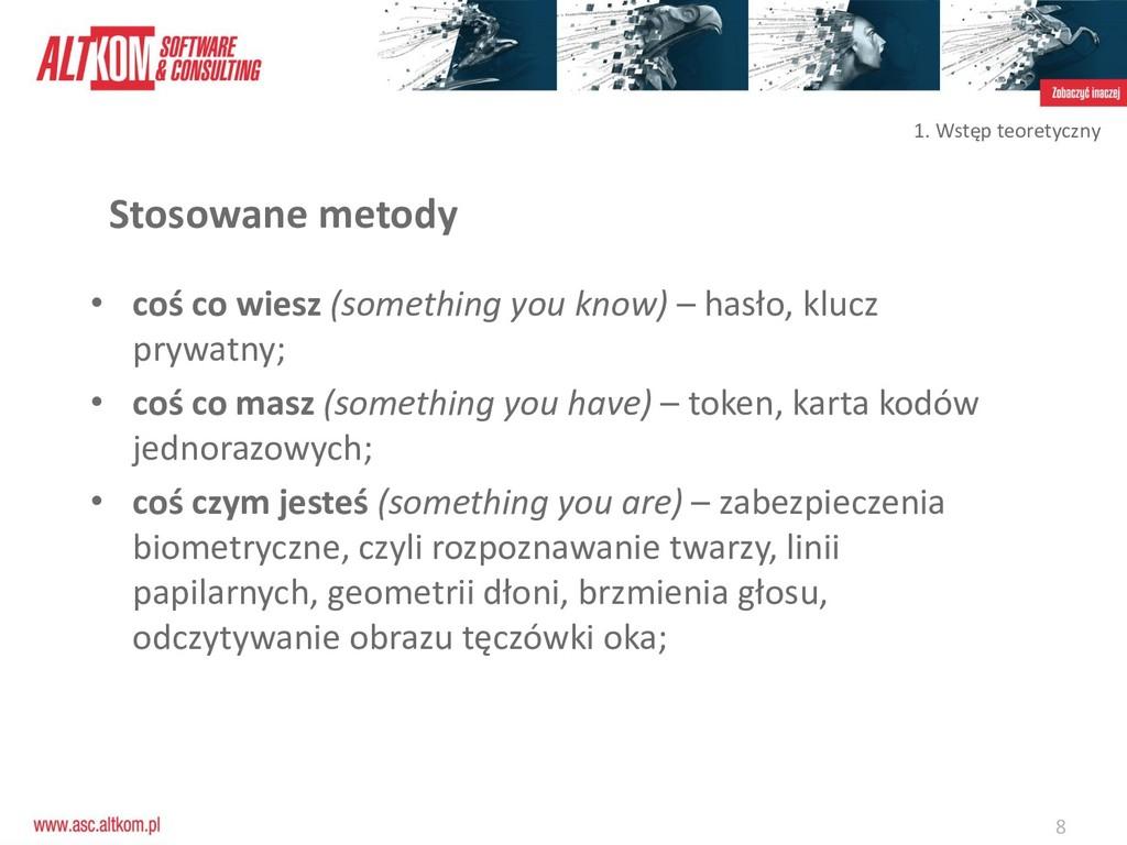 8 • coś co wiesz (something you know) – hasło, ...