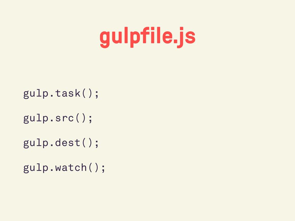 gulpfile.js gulp.task(); gulp.src(); gulp.dest(...