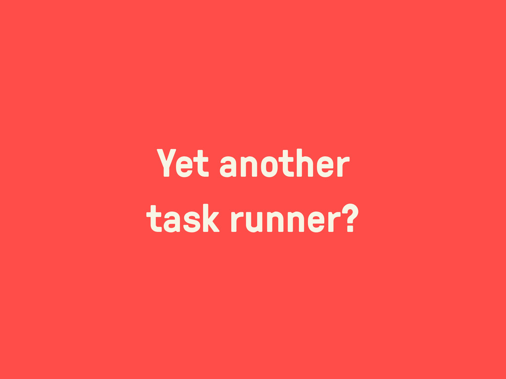 Yet another task runner?
