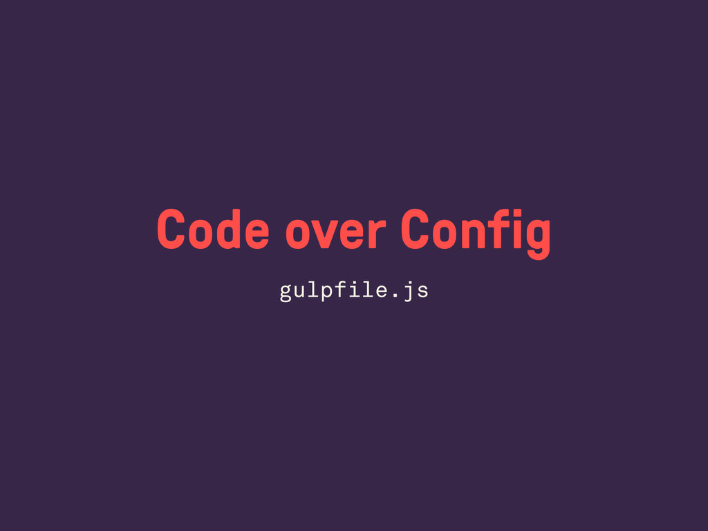 Code over Config gulpfile.js