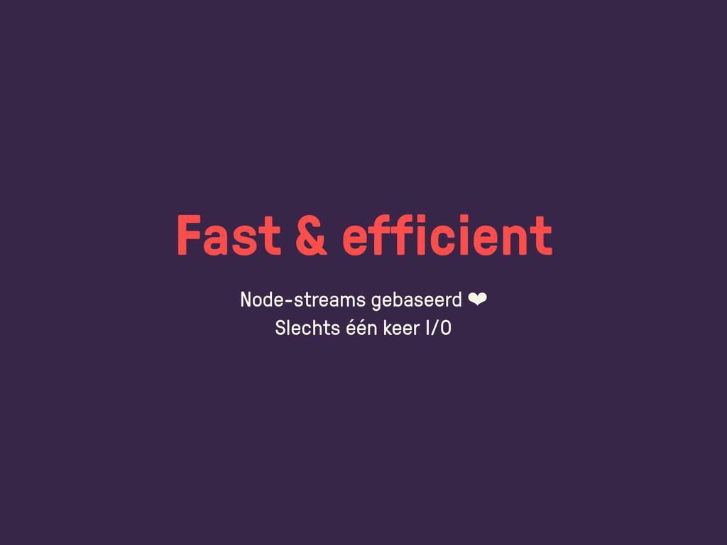 Fast & efficient Node-streams gebaseerd ❤ Slech...