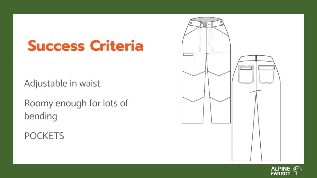 Success Criteria Adjustable in waist Roomy enou...