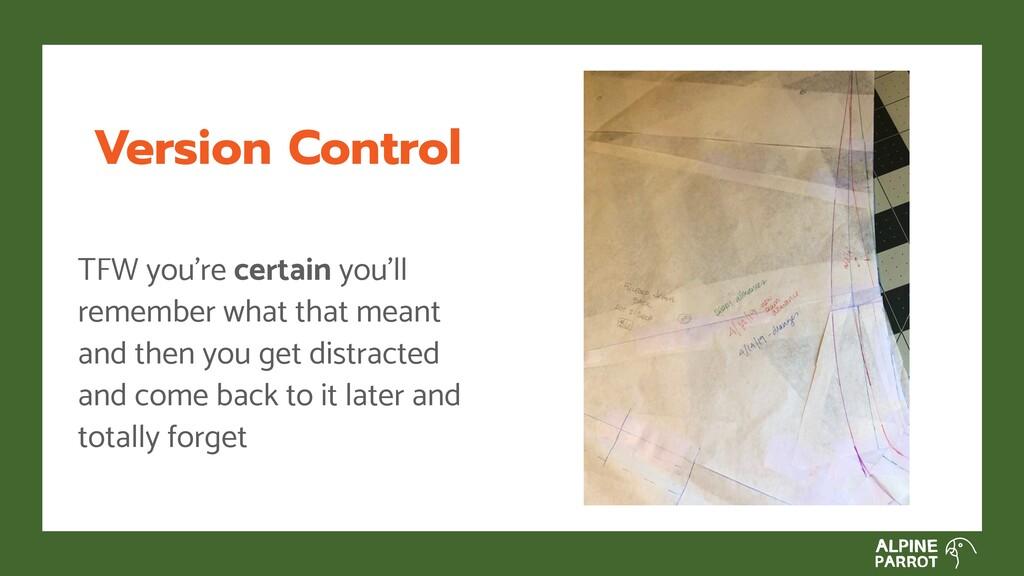 Version Control TFW you're certain you'll remem...
