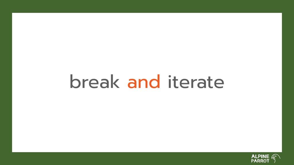 break and iterate