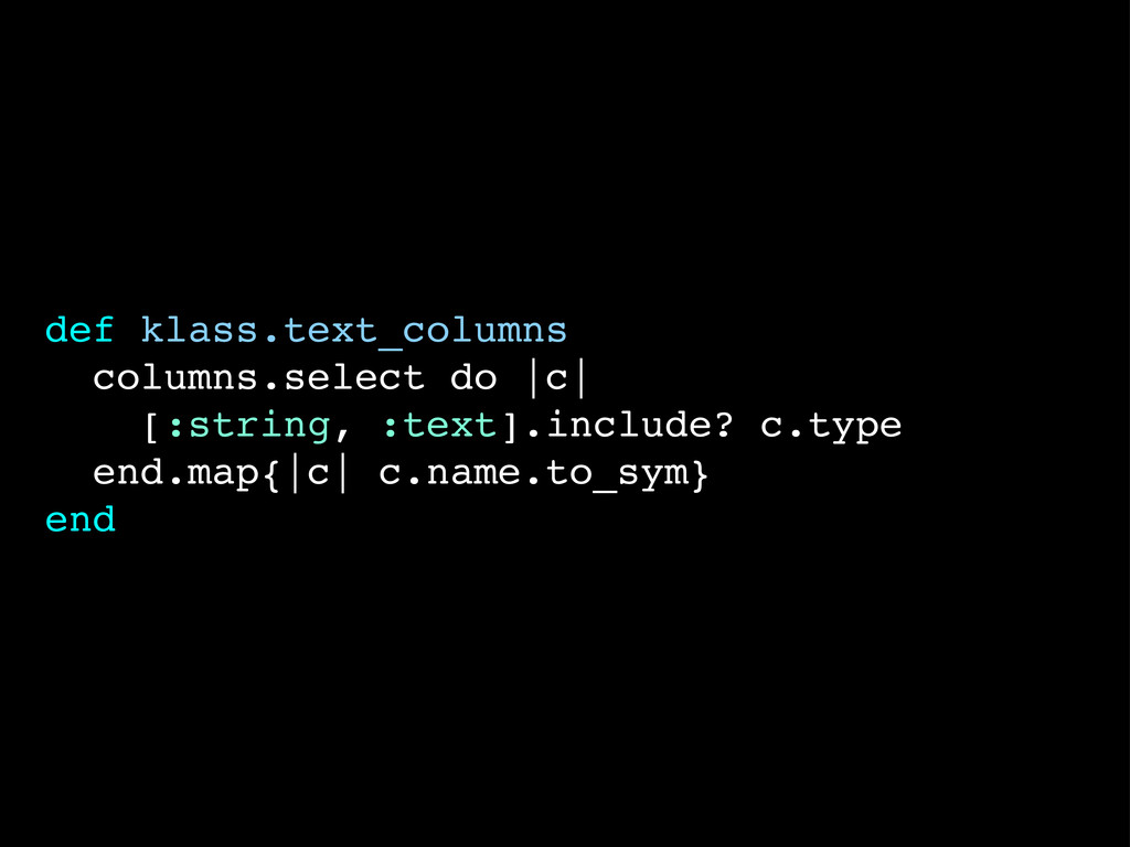def klass.text_columns columns.select do |c| [:...