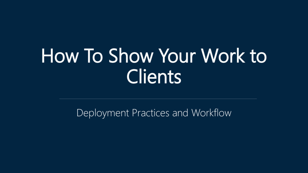 How To Show Your Work to Clients Deployment Pra...