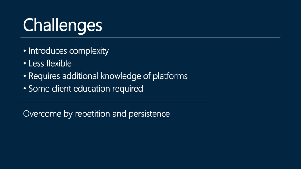 Challenges • Introduces complexity • Less flexi...