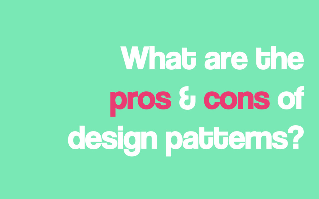 What are the pros & cons of design patterns?