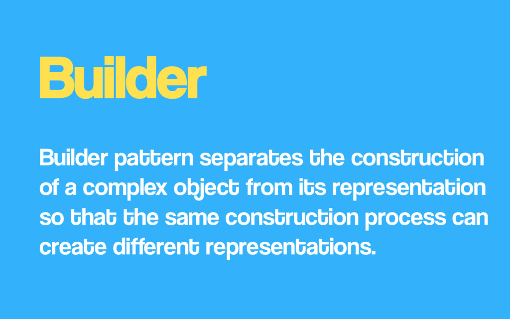 Builder Builder pattern separates the construct...