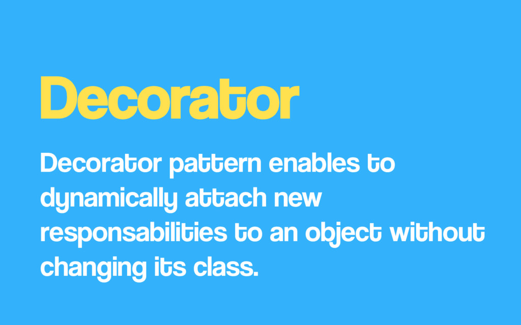Decorator Decorator pattern enables to dynamica...