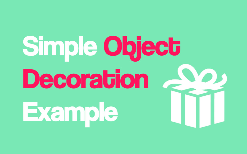 Simple Object Decoration Example