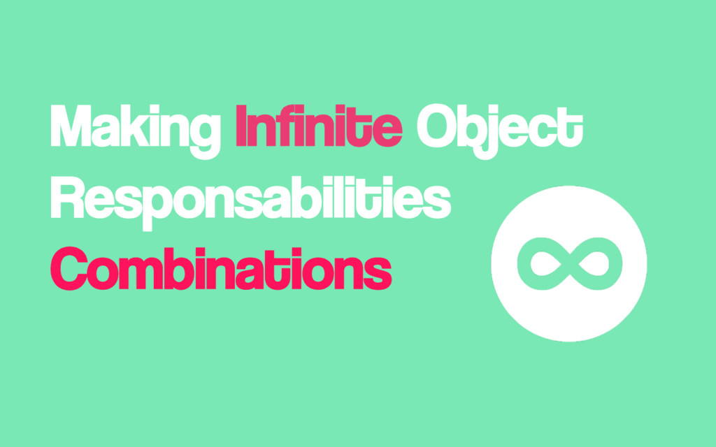 Making Infinite Object Responsabilities Combina...