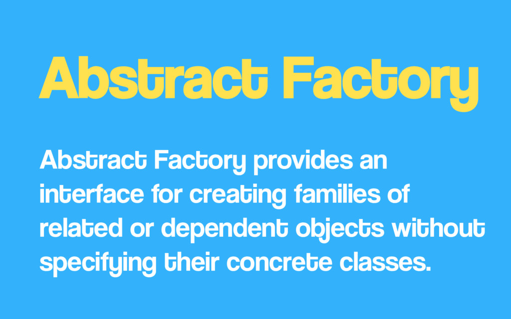 Abstract Factory Abstract Factory provides an i...