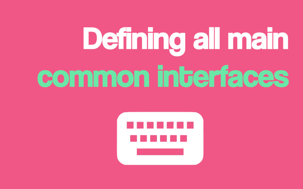 Defining all main common interfaces