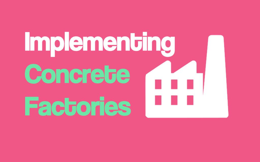 Implementing Concrete Factories