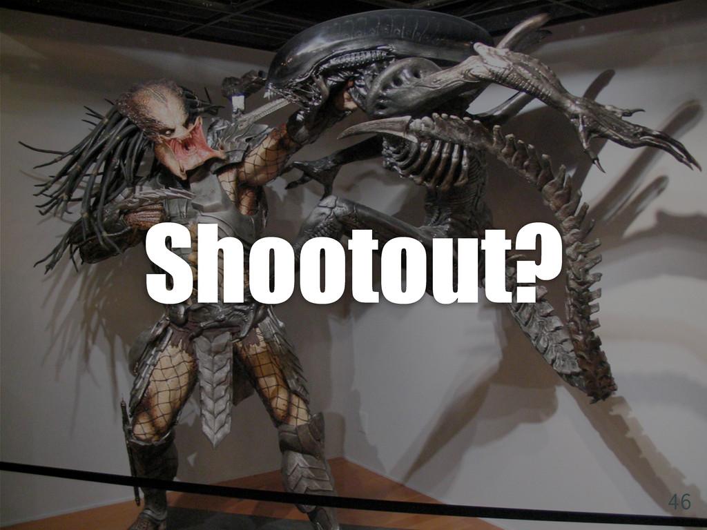 Shootout?