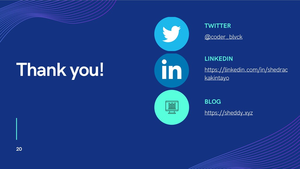 20 Thank you! TWITTER @coder_blvck LINKEDIN htt...