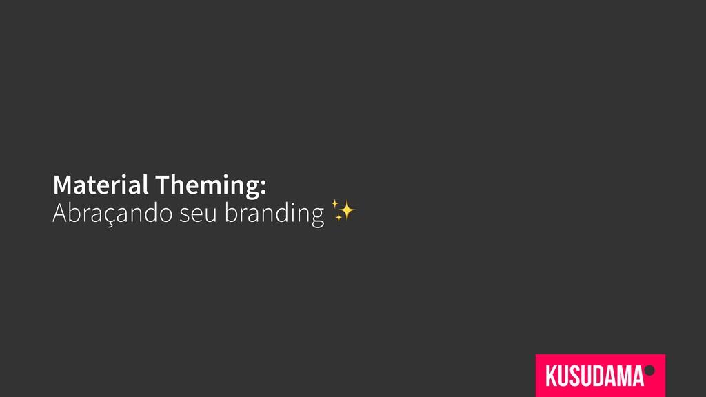 Material Theming: Abraçando seu branding ✨