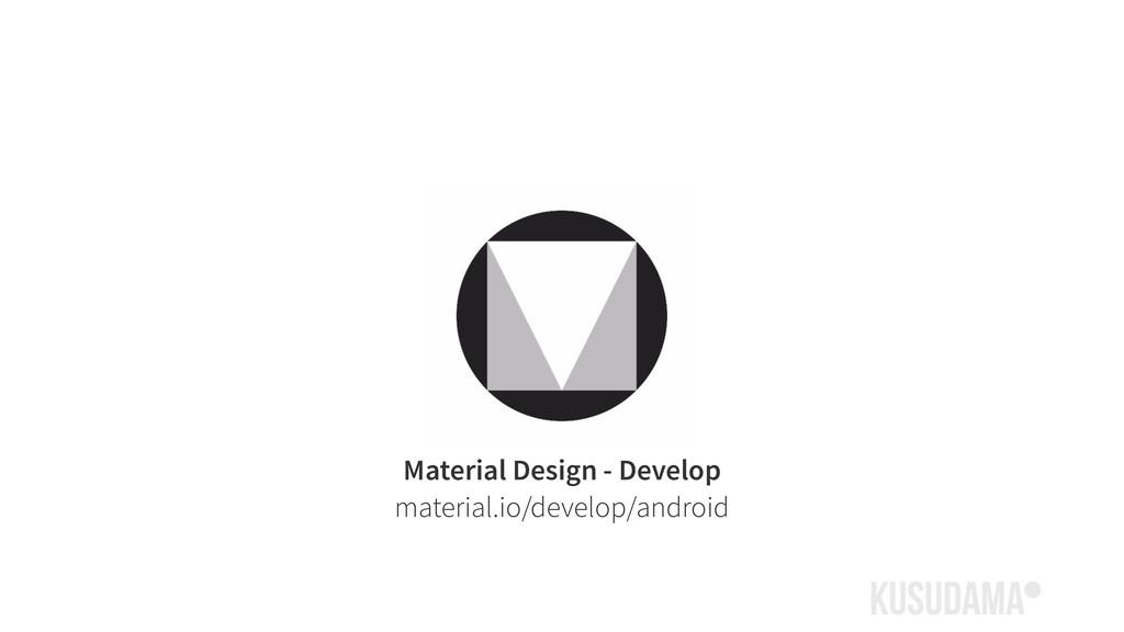 Material Design - Develop material.io/develop/a...