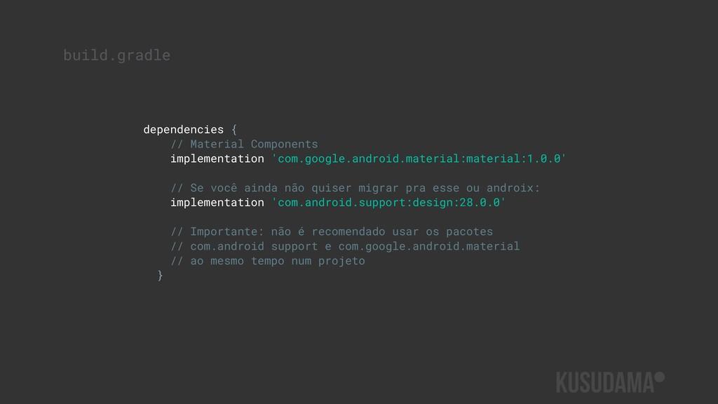 build.gradle dependencies { // Material Compone...