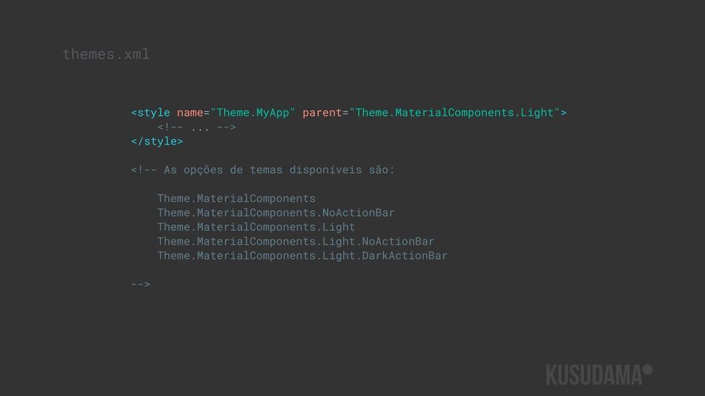"themes.xml <style name=""Theme.MyApp"" parent=""Th..."