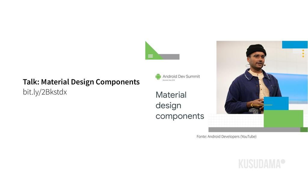 Talk: Material Design Components bit.ly/2Bkstdx...
