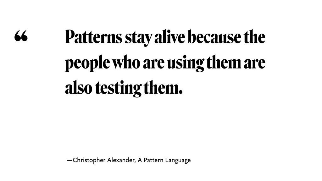 Patterns stay alive because the people who are ...