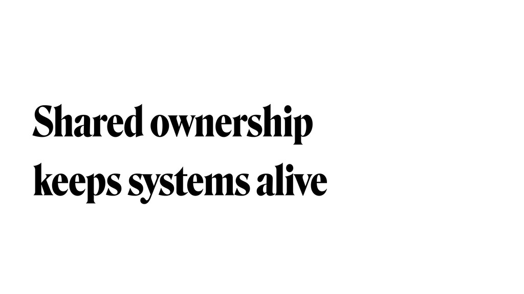 Shared ownership  keeps systems alive