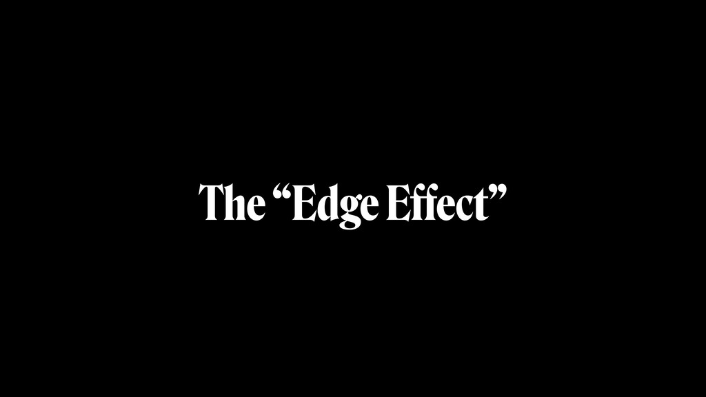 "The ""Edge Effect"""