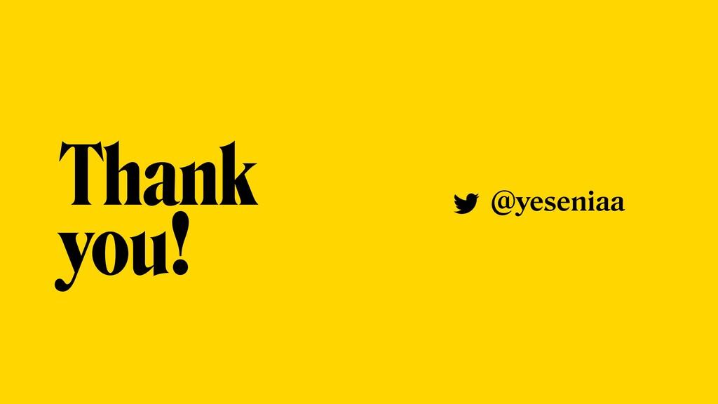 Thank you! @yeseniaa