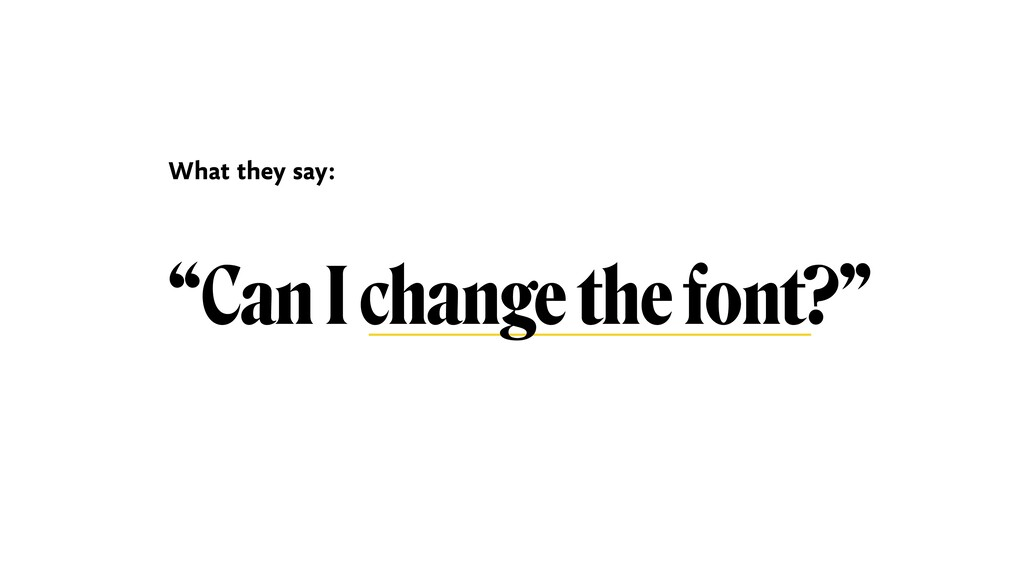 """Can I change the font?"" What they say:"