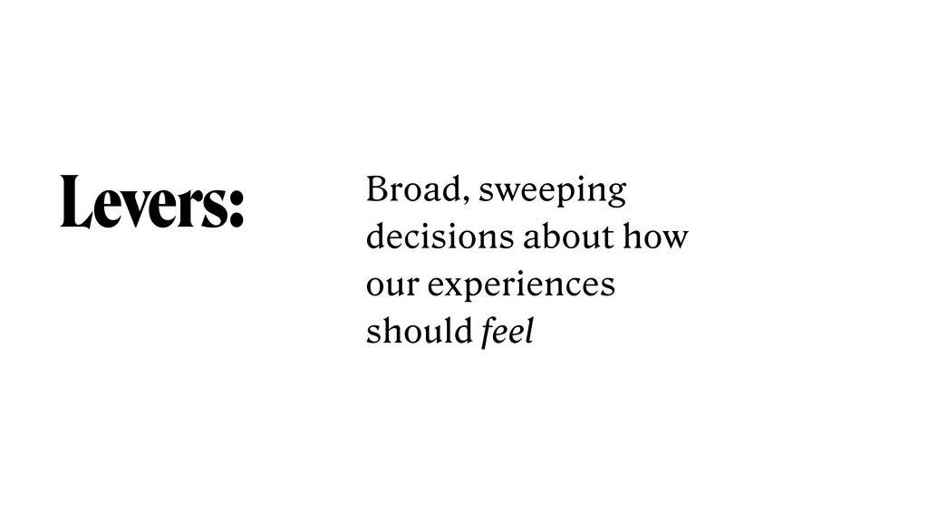 Levers: Broad, sweeping decisions about how our...