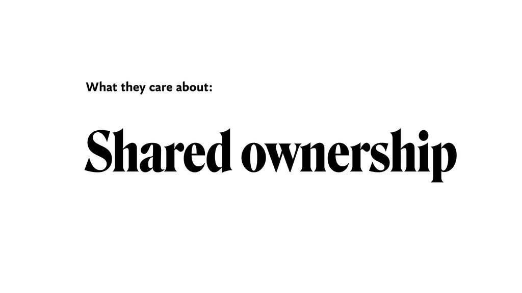 Shared ownership What they care about: