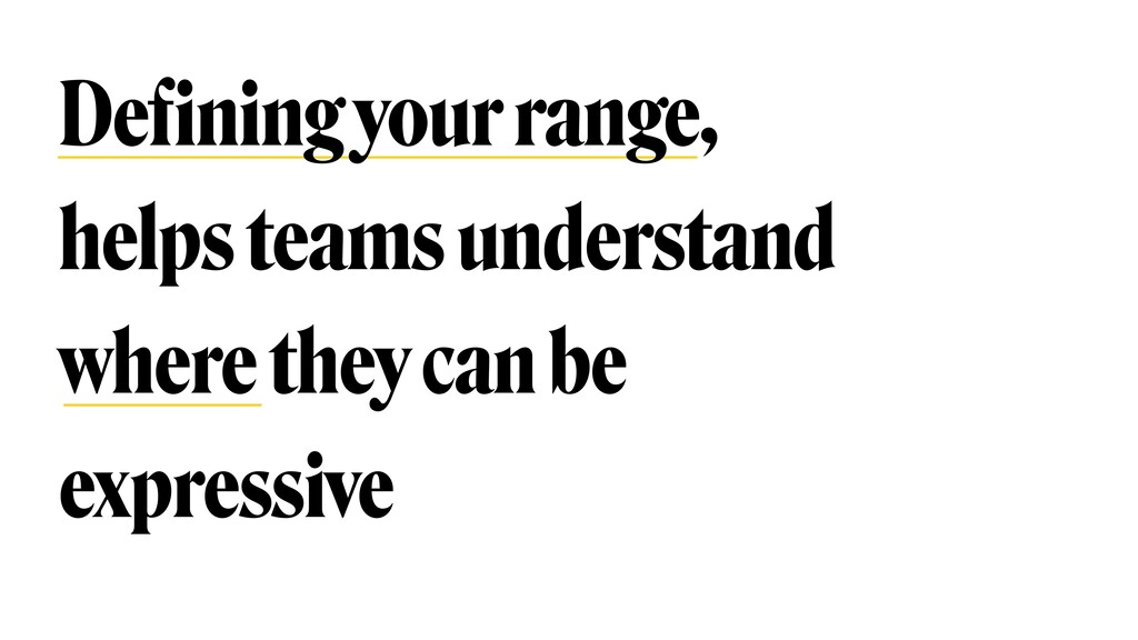 Defining your range, helps teams understand whe...