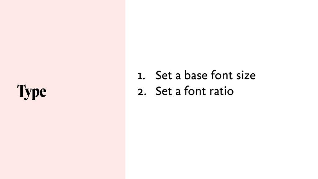 1. Set a base font size 2. Set a font ratio Type